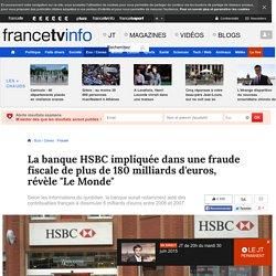 """La banque HSBC impliquée dans une fraude fiscale de plus de 180 milliards d'euros, révèle """"Le Monde"""""""