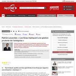 """Patrick Lenancker, """"Les Scop impliquent une gestion prudente de l'entreprise"""" NetPME"""