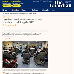 I implore people to stop using private healthcare: it's killing the NHS