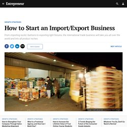 How to Start an Import/Export Business - Entrepreneur.com