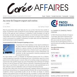 Au cœur de l'import-export sud-coréen - Corée Affaires