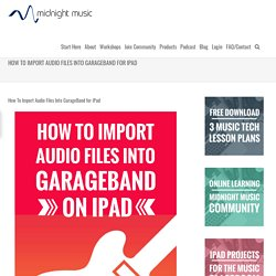 How To Import Audio Files Into GarageBand for iPad