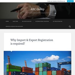 Why Import & Export Registration is required? – ASC Group
