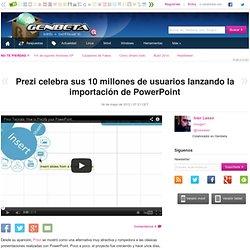 Prezi celebra sus 10 millones de usuarios lanzando la importación de PowerPoint