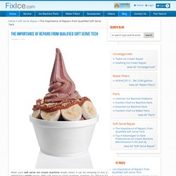 The Importance of Repairs from Qualified Soft Serve Tech