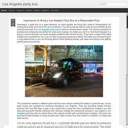 Los Angeles party bus: Importance of Hiring a Los Angeles Party Bus at a Reasonable Price