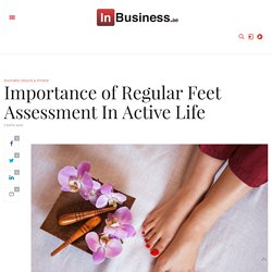 Importance of Regular Feet Assessment In Active Life