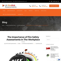 The Importance of Fire Safety Assessments In The Workplace