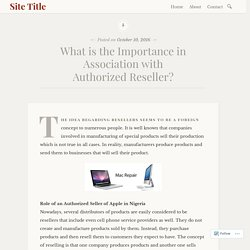 What is the Importance in Association with Authorized Reseller? – Site Title