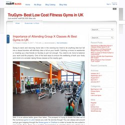 Importance of Attending Group X Classes At Best Gyms in UK @ TruGym- Best Low Cost Fitness Gyms in UK