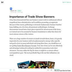 Importance of Trade Show Banners – Joseph Lee – Medium