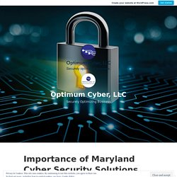 Importance of Maryland Cyber Security Solutions for Small Businesses – Optimum Cyber, LLC