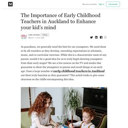 The Importance of Early Childhood Teachers in Auckland to Enhance your kid's mind