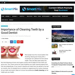 Importance of Cleaning Teeth by a Good Dentist