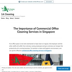 The Importance of Commercial Office Cleaning Services in Singapore