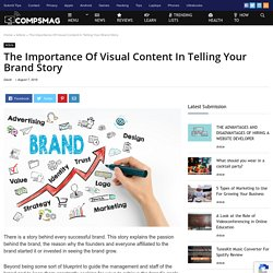 The Importance Of Visual Content In Telling Your Brand Story - Compsmag