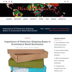 Importance of Protective Shipping Boxes in Ecommerce Retail Businesses - World Controversy