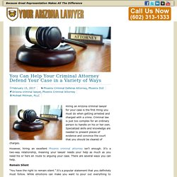 You Can Help Your Criminal Attorney Defend Your Case in a Variety of Ways