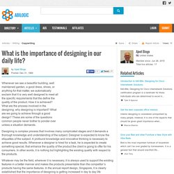 What is the importance of designing in our daily life?