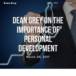 Dean Grey on the Importance of Personal Development — Dean Grey