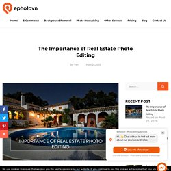 The Importance of Real Estate Photo Editing - Ephotovn Photo Editing Services