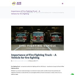 Importance of Fire Fighting Vehicles - Customized fire trucks by AVS Group