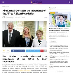 Kim Dunbar Discusses the Importance of the Alfred P. Sloan Foundation