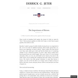 The Importance of Heroes « DERRICK G. JETER
