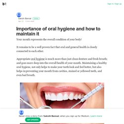 Importance of oral hygiene and how to maintain it