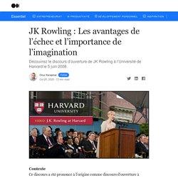 JK Rowling : Les avantages de l'échec et l'importance de l'imagination