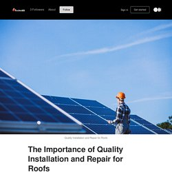 The Importance of Quality Installation and Repair for Roofs