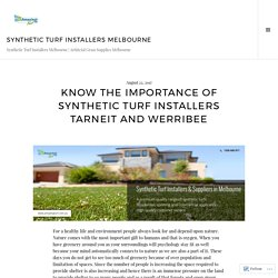 Know the importance of synthetic turf installers Tarneit and Werribee – Synthetic Turf Installers Melbourne