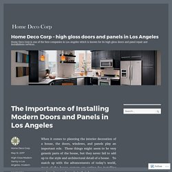 The Importance of Installing Modern Doors and Panels in Los Angeles – Home Deco Corp – high gloss doors and panels in Los Angeles
