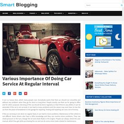 Various Importance Of Doing Car Service At Regular Interval - Smart Blogging