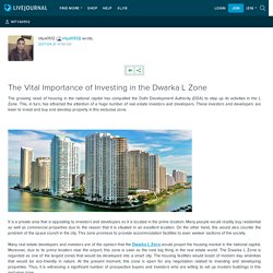 The Vital Importance of Investing in the Dwarka L Zone: nitya0512