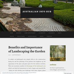 Benefits and Importance of Landscaping the Garden