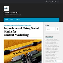 Importance of Using Social Media for Content Marketing – MedResponsive