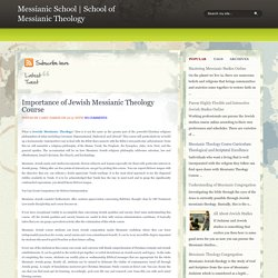 Importance of Jewish Messianic Theology Course ~ Messianic School