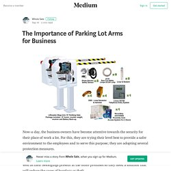 The Importance of Parking Lot Arms for Business