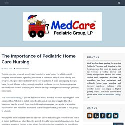 The Importance of Pediatric Home Care Nursing
