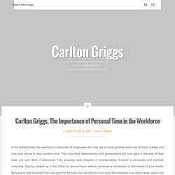 Carlton Griggs, The Importance of Personal Time in the Workforce