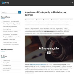 Importance of Photography In Media for your Business – Zweezle