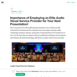 Importance of Employing an Elite Audio Visual Service Provider for Your Next Presentation!