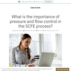 What is the importance of pressure and flow control in the SCFE process? – Click At Info
