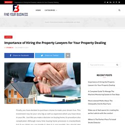Importance of Hiring the Property Lawyers for Your Property Dealing - Find Your Business