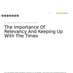 The Importance of Relevancy and Keeping Up With the Times