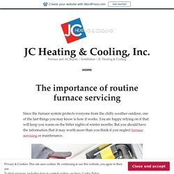 The importance of routine furnace servicing – JC Heating & Cooling, Inc.