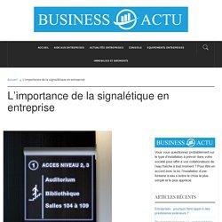 L'importance de la signalétique en entrepriseBusiness Actu : blog business et b2b