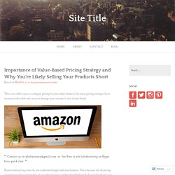 Importance of Value-Based Pricing Strategy and Why You're Likely Selling Your Products Short – Site Title