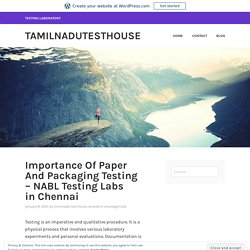 Importance Of Paper And Packaging Testing – NABL Testing Labs in Chennai – tamilnadutesthouse